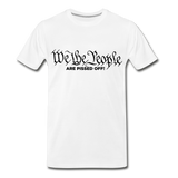 We The People Are Pissed Off Men's Premium T-Shirt - white