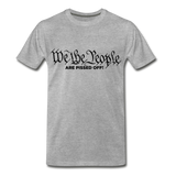 We The People Are Pissed Off Men's Premium T-Shirt - heather gray