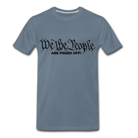 We The People Are Pissed Off Men's Premium T-Shirt - steel blue