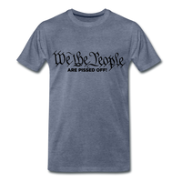We The People Are Pissed Off Men's Premium T-Shirt - heather blue