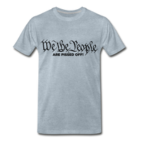 We The People Are Pissed Off Men's Premium T-Shirt - heather ice blue