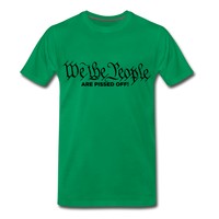 We The People Are Pissed Off Men's Premium T-Shirt - kelly green