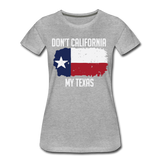 Don't California My Texas  Women's Premium T-Shirt - heather gray