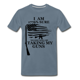 I am 1776% sure no one will be taking my guns  Men's Premium T-Shirt - steel blue
