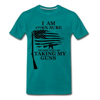 I am 1776% sure no one will be taking my guns  Men's Premium T-Shirt - teal