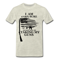 I am 1776% sure no one will be taking my guns  Men's Premium T-Shirt - heather oatmeal