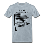 I am 1776% sure no one will be taking my guns  Men's Premium T-Shirt - heather ice blue