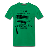 I am 1776% sure no one will be taking my guns  Men's Premium T-Shirt - kelly green