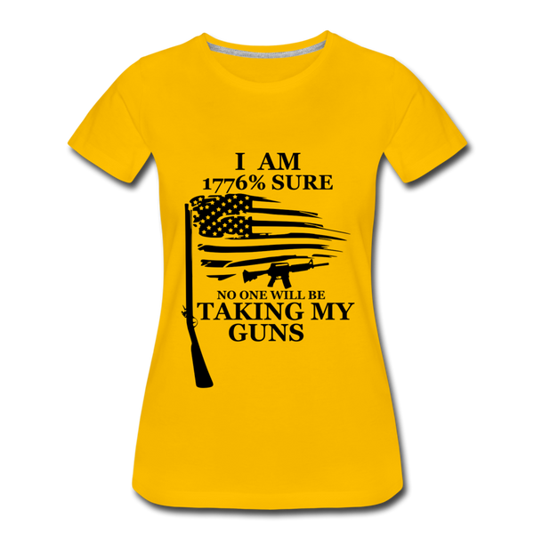 I am 1776% sure no one will be taking my guns  Women's Premium T-Shirt - sun yellow