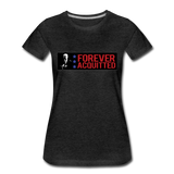 Forever acquitted Women's Premium T-Shirt - charcoal gray
