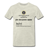 Joe, You Know I Won, Donald J. Trump Men's Premium T-Shirt - heather oatmeal