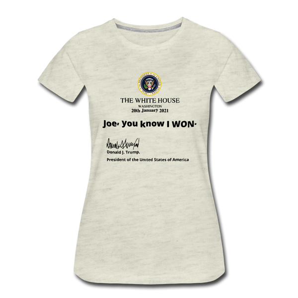 Joe, You Know I Won, Donald J. Trump Women's Premium T-Shirt - heather oatmeal