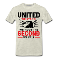 United We Stand Without the Second We Fall  Men's Premium T-Shirt - heather oatmeal
