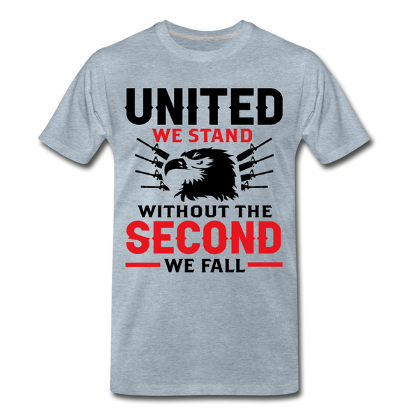 United We Stand Without the Second We Fall  Men's Premium T-Shirt - heather ice blue