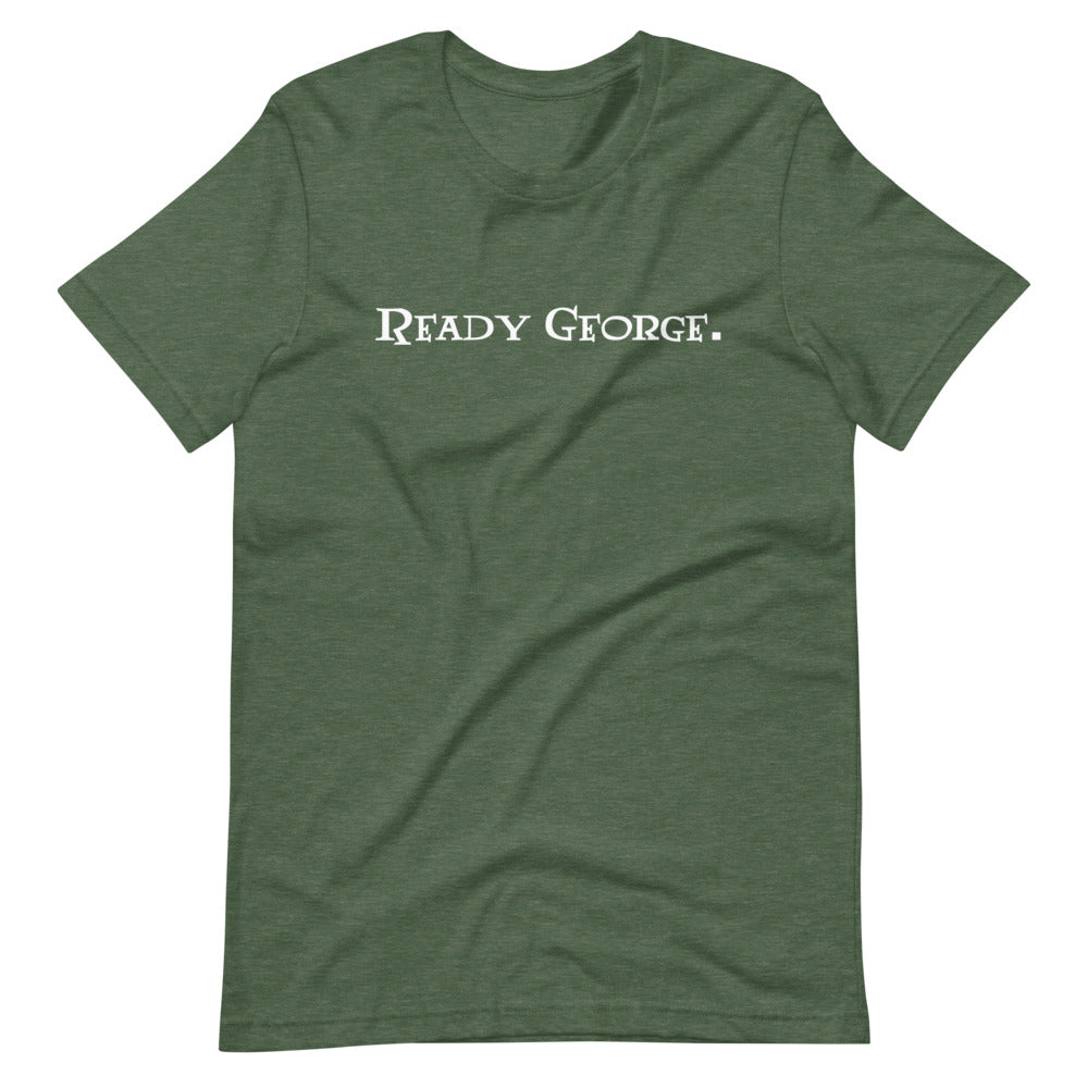 Ready George. T-Shirt