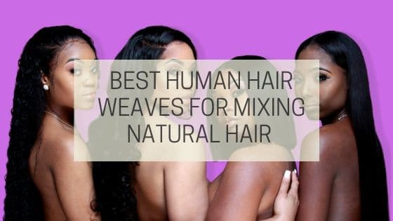 Best Human Hair Weaves For Mixing Natural Hair