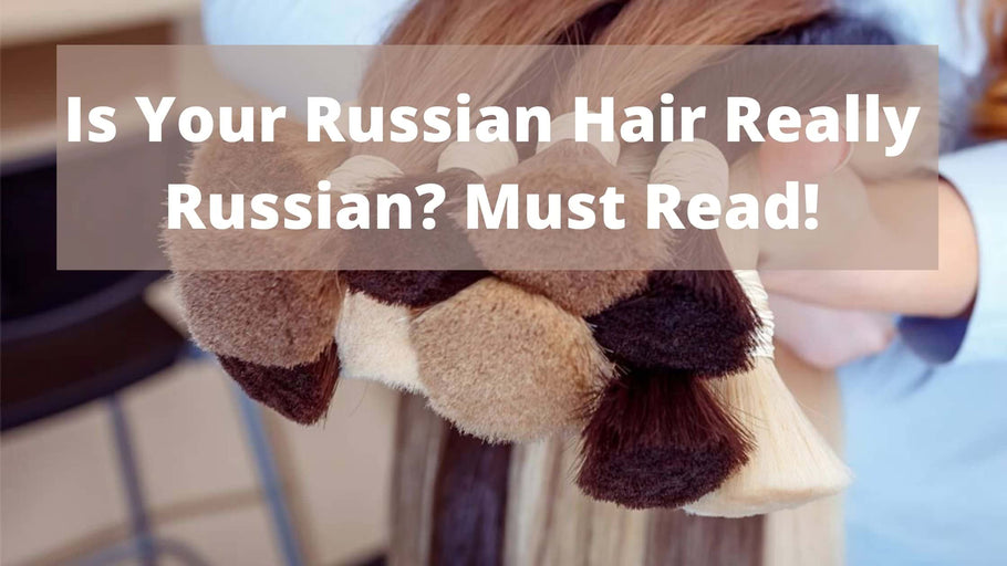 Is Your Russian Hair Really Russian? Must Read!
