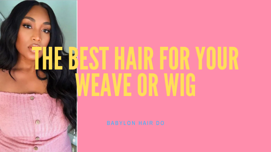 The Best Hair For Your Weave or Wig