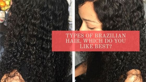 Types of Brazilian Hair, Which Do You Like Best?