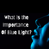 What is the Importance of Blue Light?