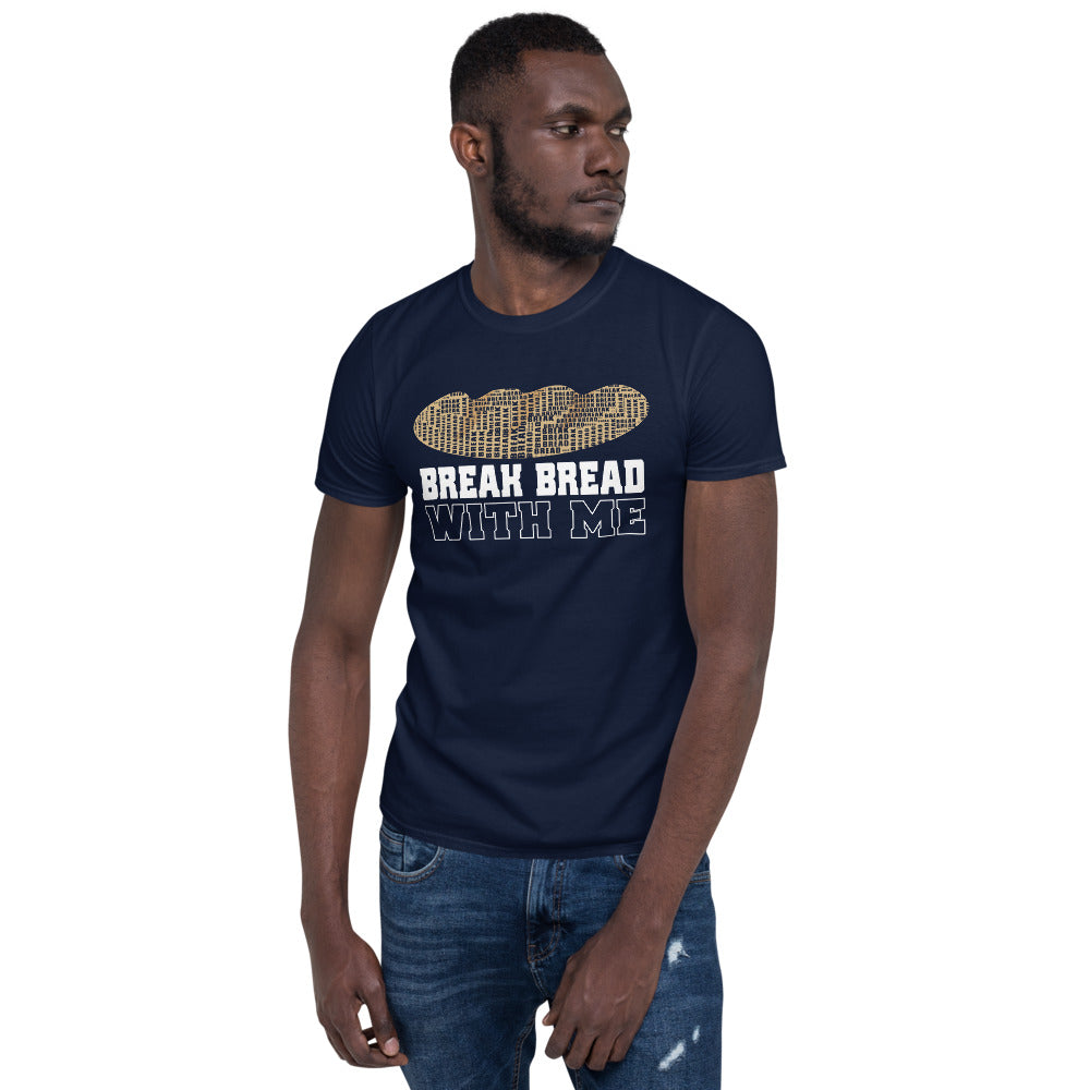 """Break Bread With Me"" Short-Sleeve Unisex T-Shirt"