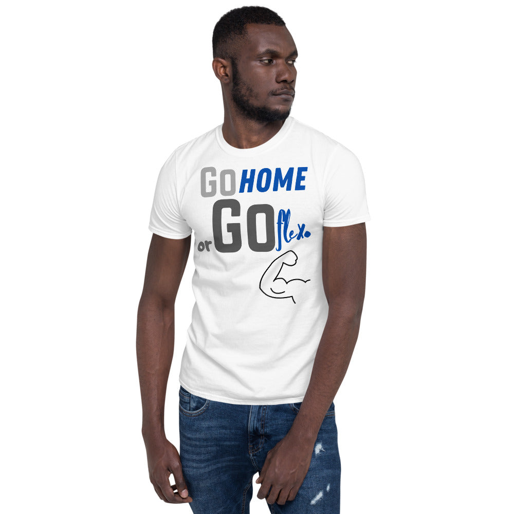 """Go Home or Go Flex"" Short-Sleeve Unisex T-Shirt"