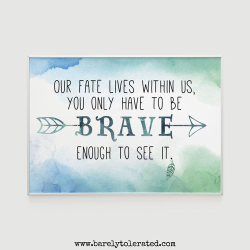 Our Fate Lives Within Us Print Image
