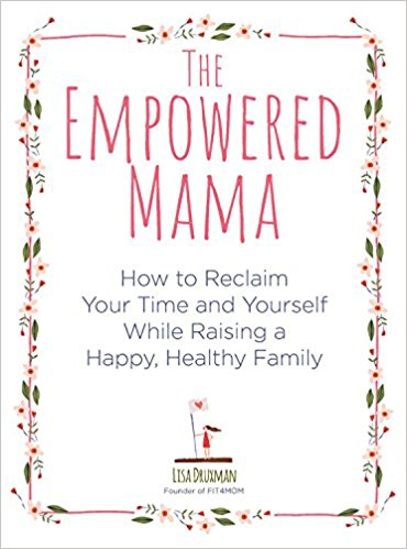 The Empowered Mama, How to Reclaim Your Time and Yourself while Raising a Happy, Healthy Family