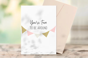 You're Fun To Be Around Printable Greeting Card