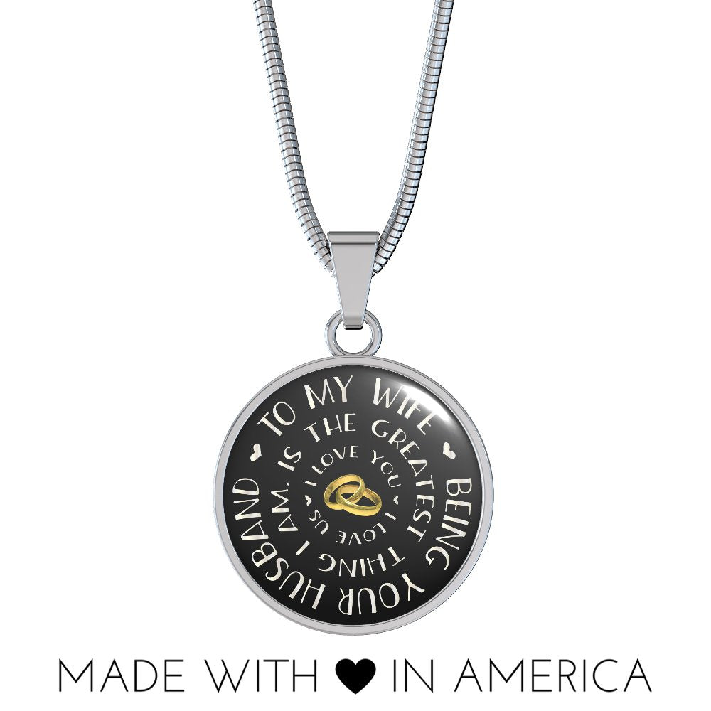 To My Wife Being Your Husband Is The Greatest Thing I Am Necklace or Bangle