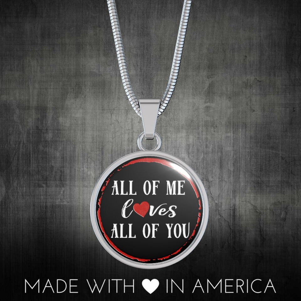 All of Me Loves All of You Superior Handmade Bangle or Necklace Gifts for Her or Him