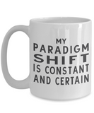 My Paradigm Shift Is Constant And Certain Coffee Mug