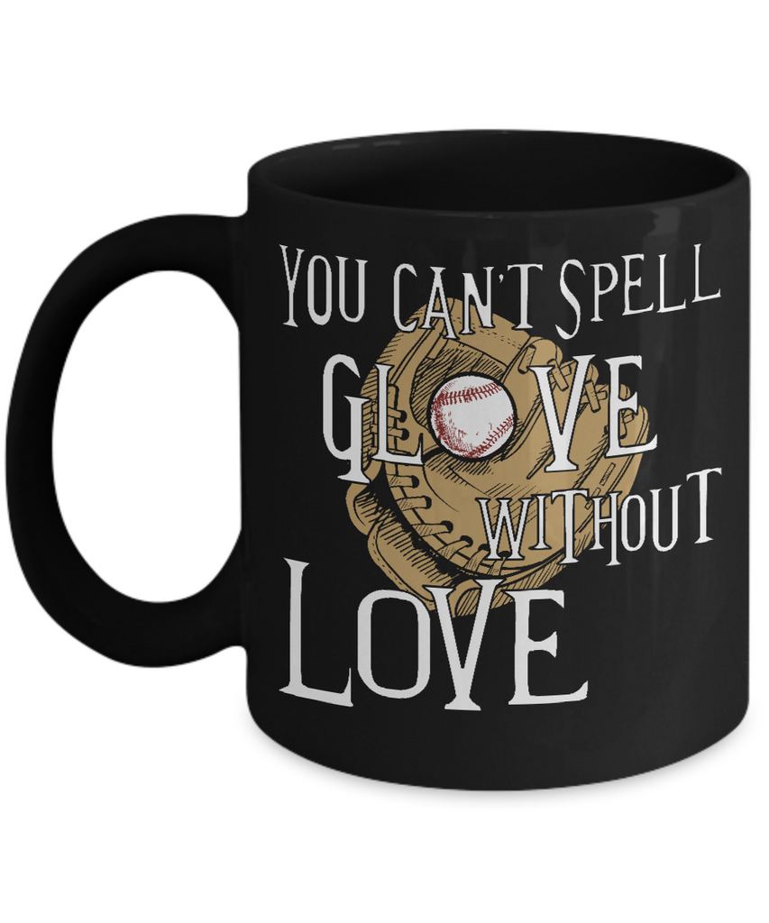 Can't Spell Glove Without Love Baseball Quotes Coffee Mug for Softball and Baseball Fans and Players