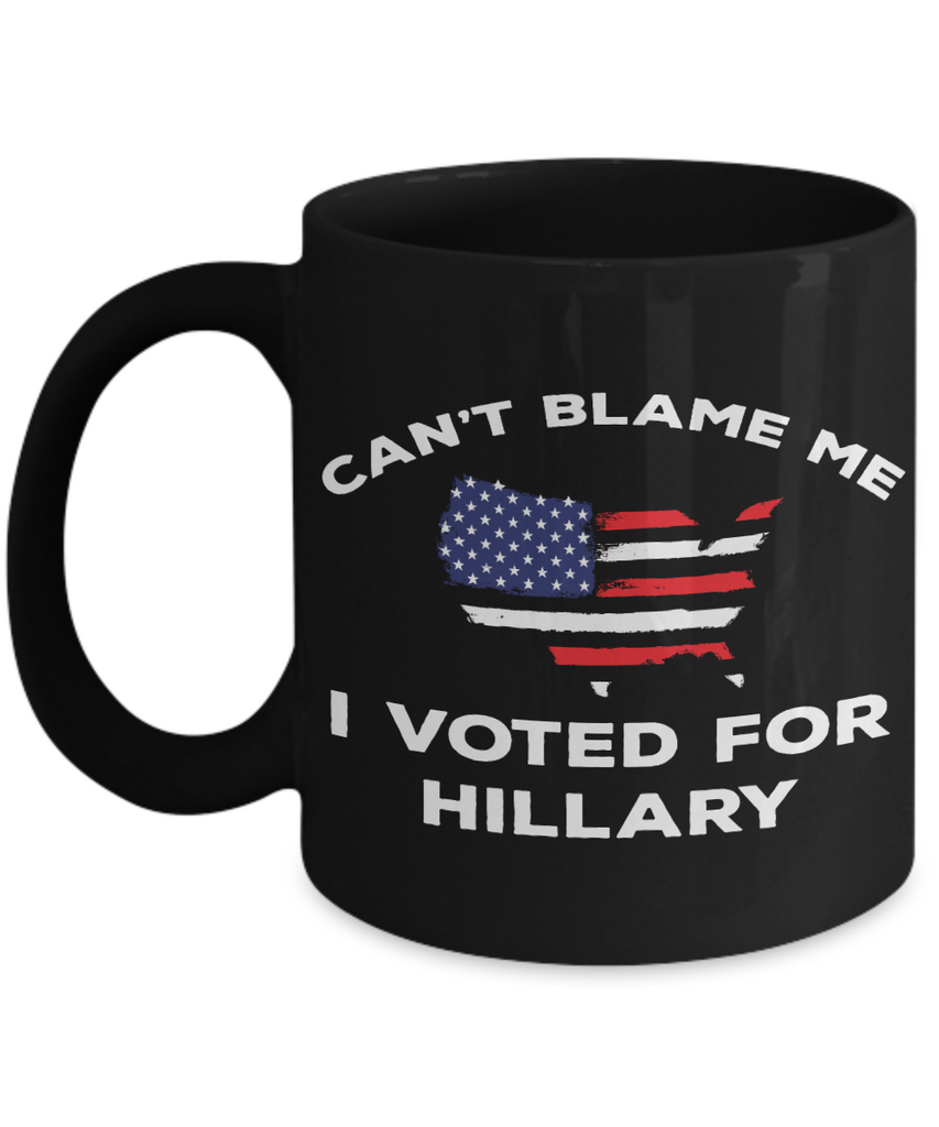 Can't Blame Me - I Voted Hillary - Anti-Trump Mug