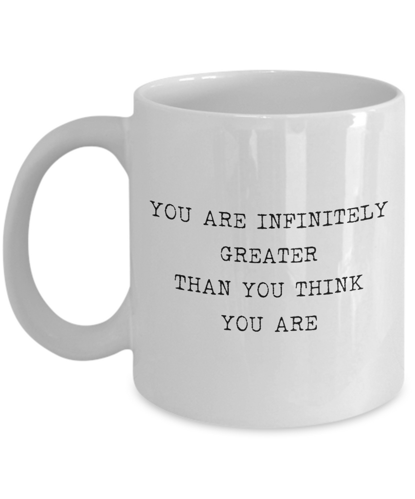 You Are Infinitely Greater Than You Think You Are Mug