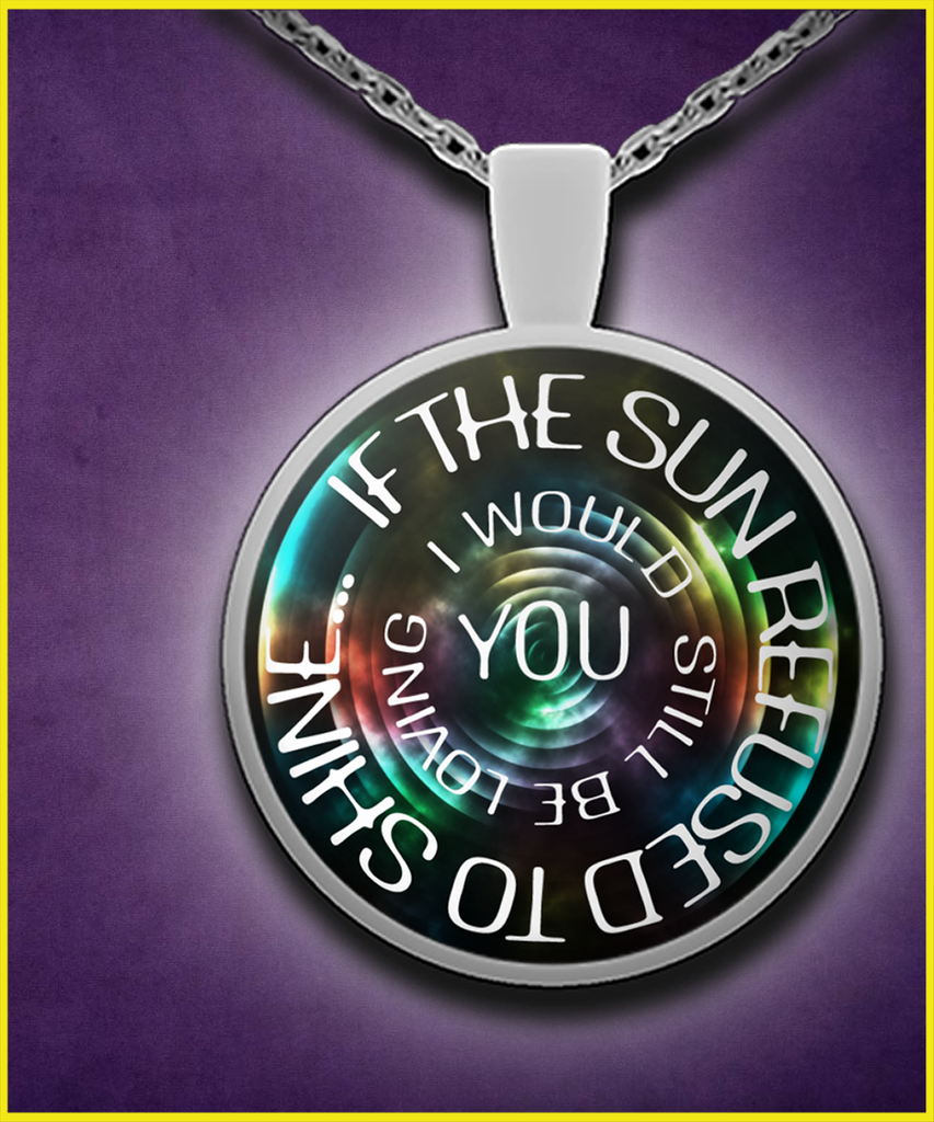If The Sun Refused To Shine Pendant