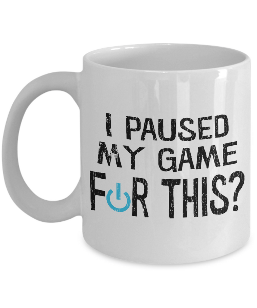 """I Paused My Game For This?"" Coffee Mug"