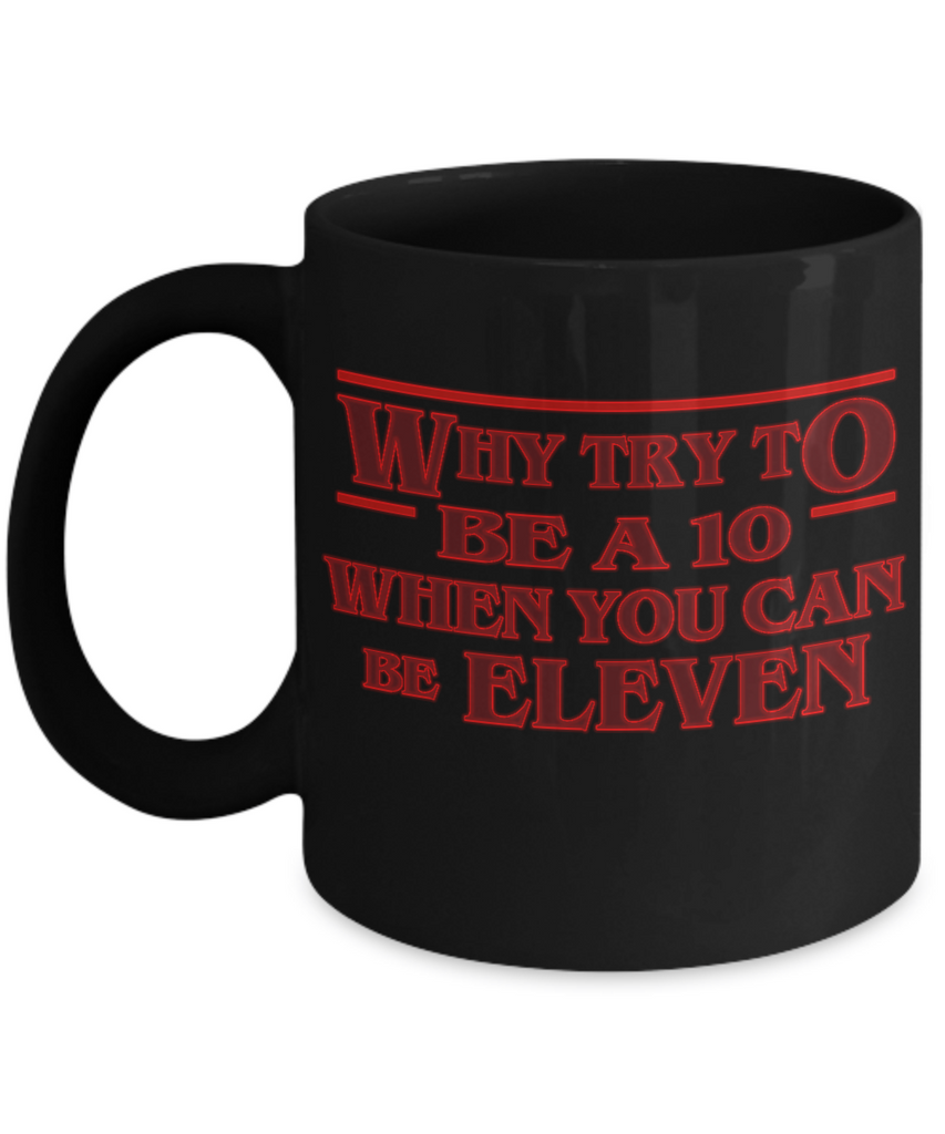 You Can Be Eleven Coffee Mug