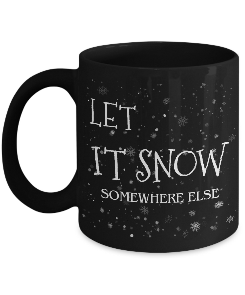 Let It Snow Somewhere Else Mug - Gas Snow Blower Blues Gift