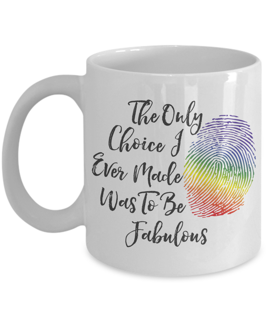 LGBTQ - Only Choice I Ever Made - Be Fabulous Mug