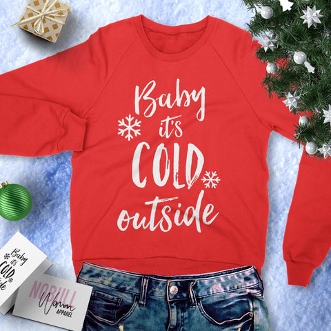 Baby It's Cold Outside Christmas Sweatshirt Crew Neck - Pick Color