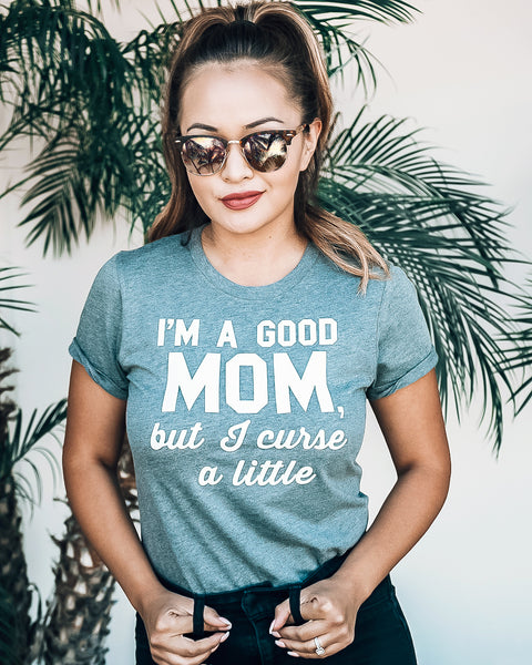 GOOD MOM But Curse a Little Shirt Crew Neck Pick Color