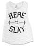 Here to Slay Muscle Workout Tank Top - Pick Color