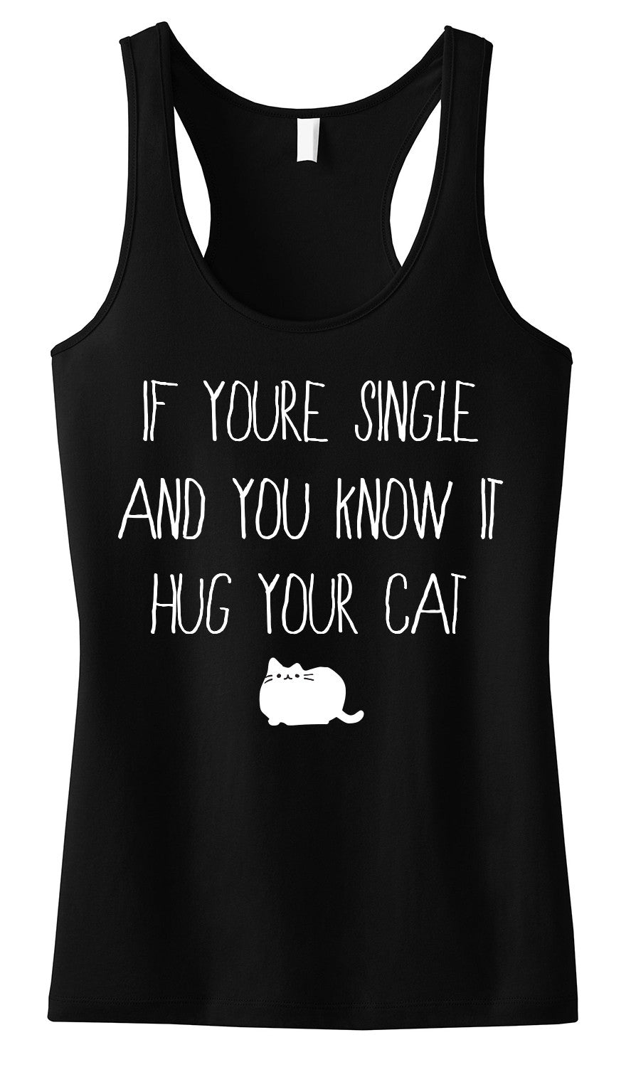 If You're Single, and You Know it, HUG YOUR CAT Tank Top Black