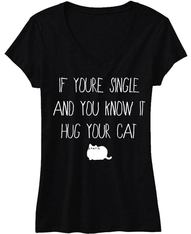 If You're Single, and You Know it, HUG YOUR CAT Shirt - Pick Color