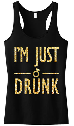 I'M JUST DRUNK Gold Bachelorette Party Tank