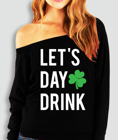 Let's Day Drink Women's St. Patty's Day Off-Shoulder Sweatshirt - Pick Style