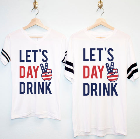 LET'S DAY DRINK 4th of July Shirt Pick Men's or Women's