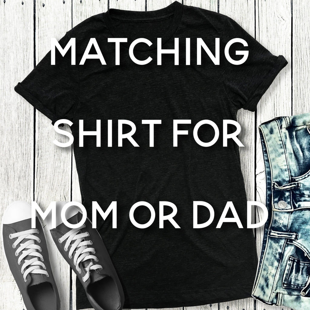Matching Shirt for Mom or Dad