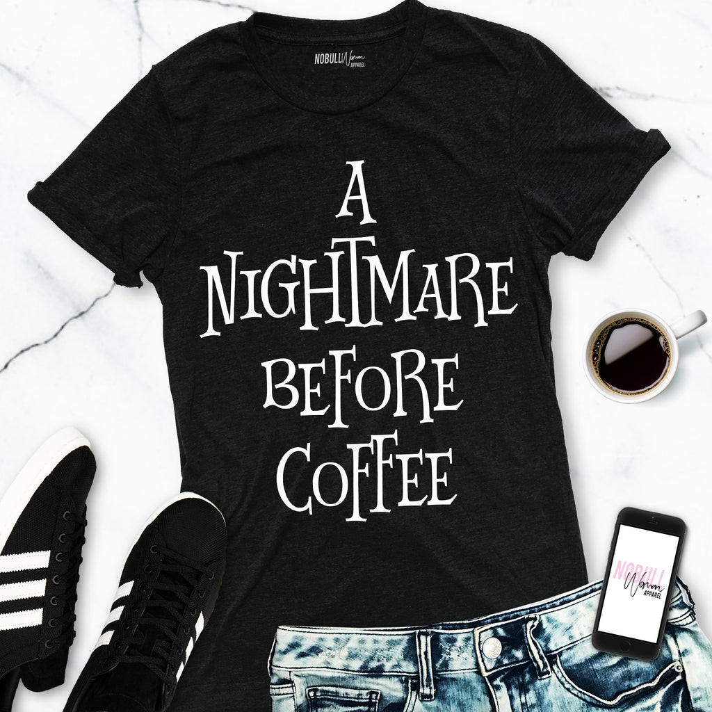 A NIGHTMARE BEFORE COFFEE Halloween Shirt - Pick Style